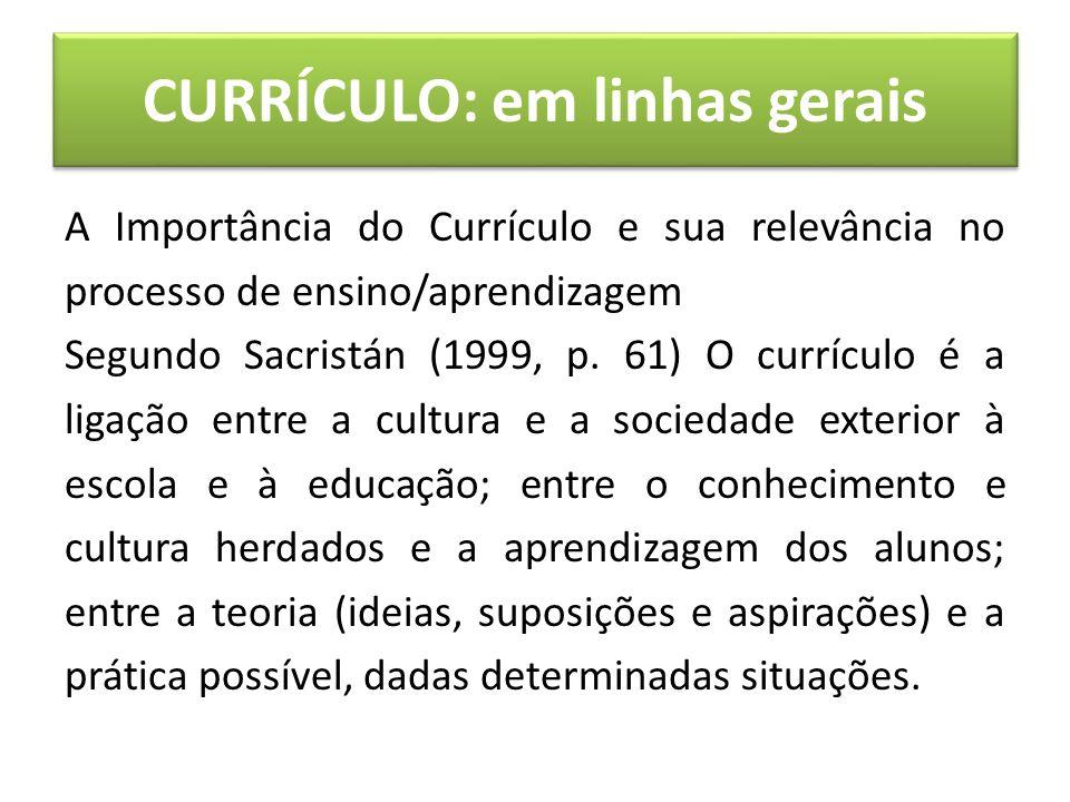 CURRÍCULO: em linhas gerais A Importância do Currículo e sua relevância no processo de ensino/aprendizagem Segundo Sacristán (1999, p.