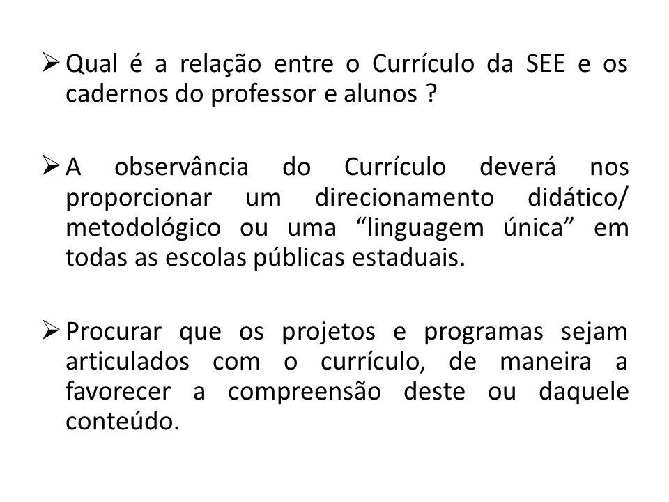Qual é a relação entre o Currículo da SEE e os cadernos do professor e alunos .