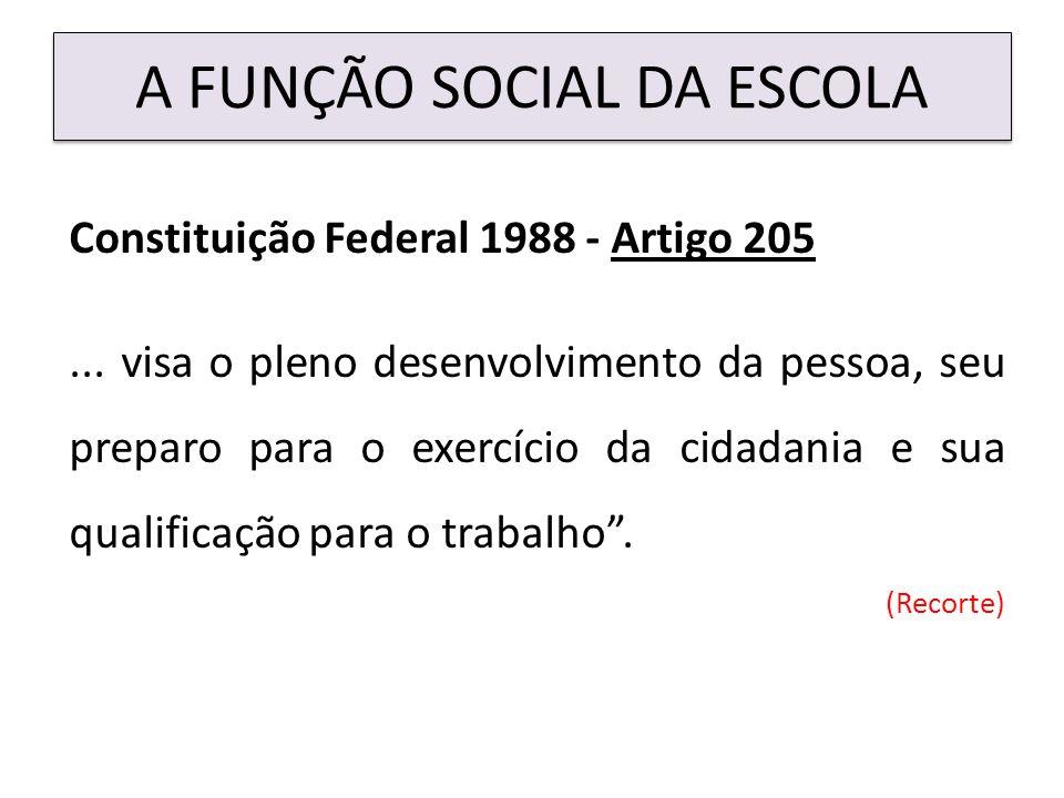 A FUNÇÃO SOCIAL DA ESCOLA Constituição Federal 1988 - Artigo 205...