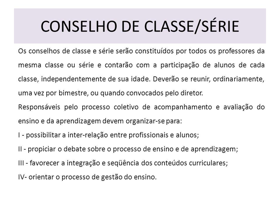 CONSELHO DE CLASSE/SÉRIE Os conselhos de classe e série serão constituídos por todos os professores da mesma classe ou série e contarão com a participação de alunos de cada classe, independentemente de sua idade.