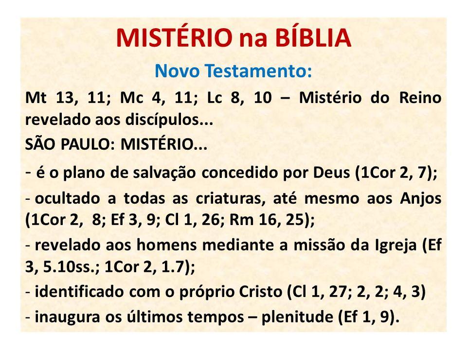 MISTÉRIO na BÍBLIA Novo Testamento: Mt 13, 11; Mc 4, 11; Lc 8, 10 – Mistério do Reino revelado aos discípulos...