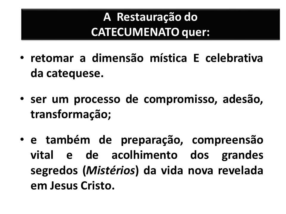 A Restauração do CATECUMENATO quer: retomar a dimensão mística E celebrativa da catequese.