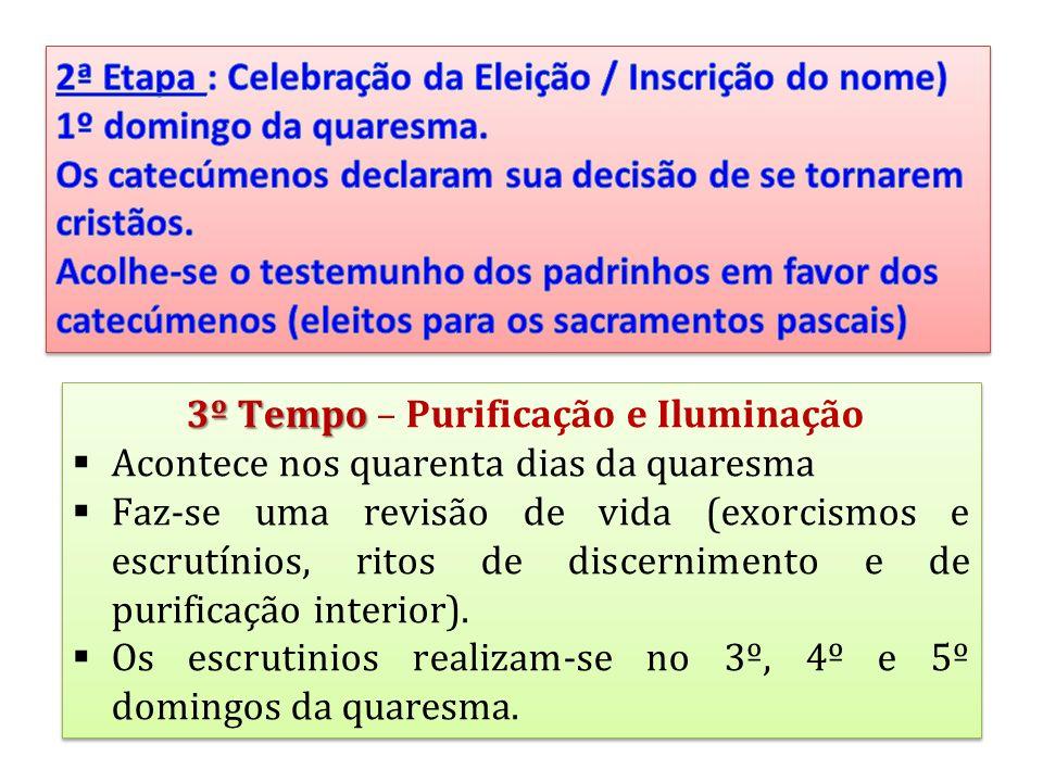 3º Tempo 3º Tempo – Purificação e Iluminação Acontece nos quarenta dias da quaresma Faz-se uma revisão de vida (exorcismos e escrutínios, ritos de discernimento e de purificação interior).
