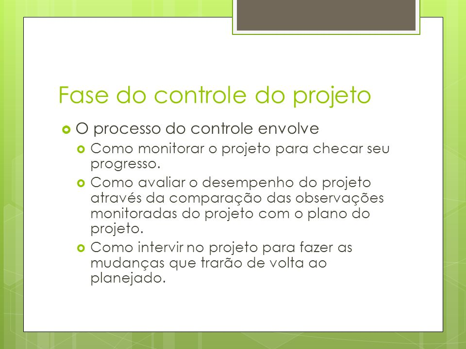 Fase do controle do projeto O processo do controle envolve Como monitorar o projeto para checar seu progresso. Como avaliar o desempenho do projeto at