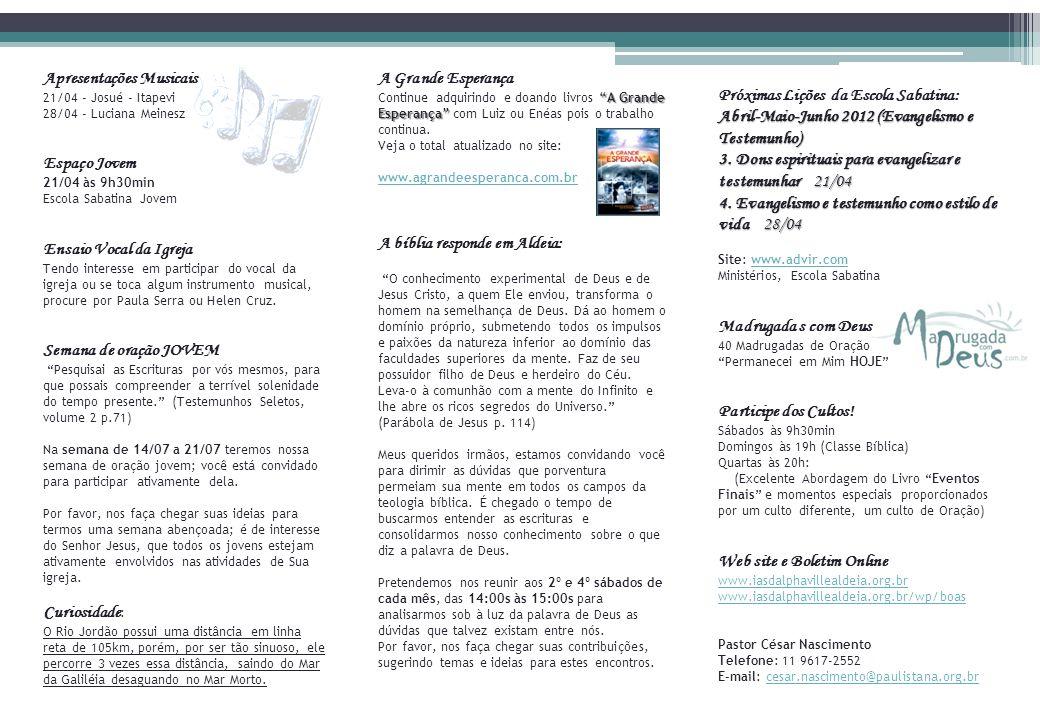 Apresentações Musicais 21/04 - Josué - Itapevi 28/04 - Luciana Meinesz Espaço Jovem 21/04 às 9h30min Escola Sabatina Jovem Ensaio Vocal da Igreja Tend