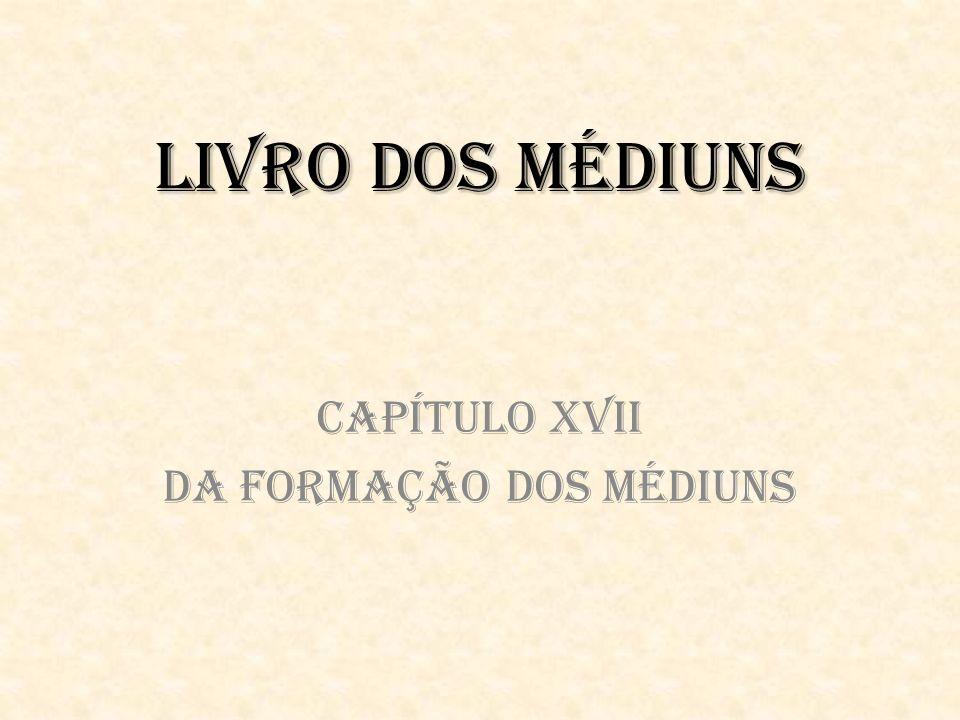 Livro dos Médiuns Capítulo XVII Da Formação dos Médiuns
