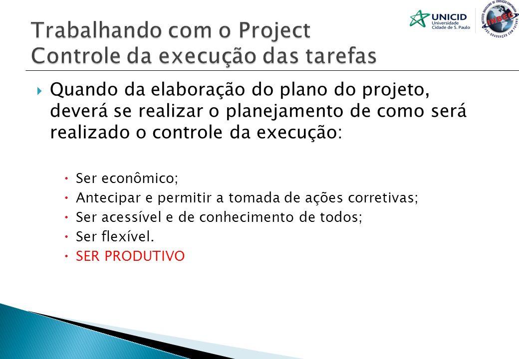 Quando da elaboração do plano do projeto, deverá se realizar o planejamento de como será realizado o controle da execução: Ser econômico; Antecipar e