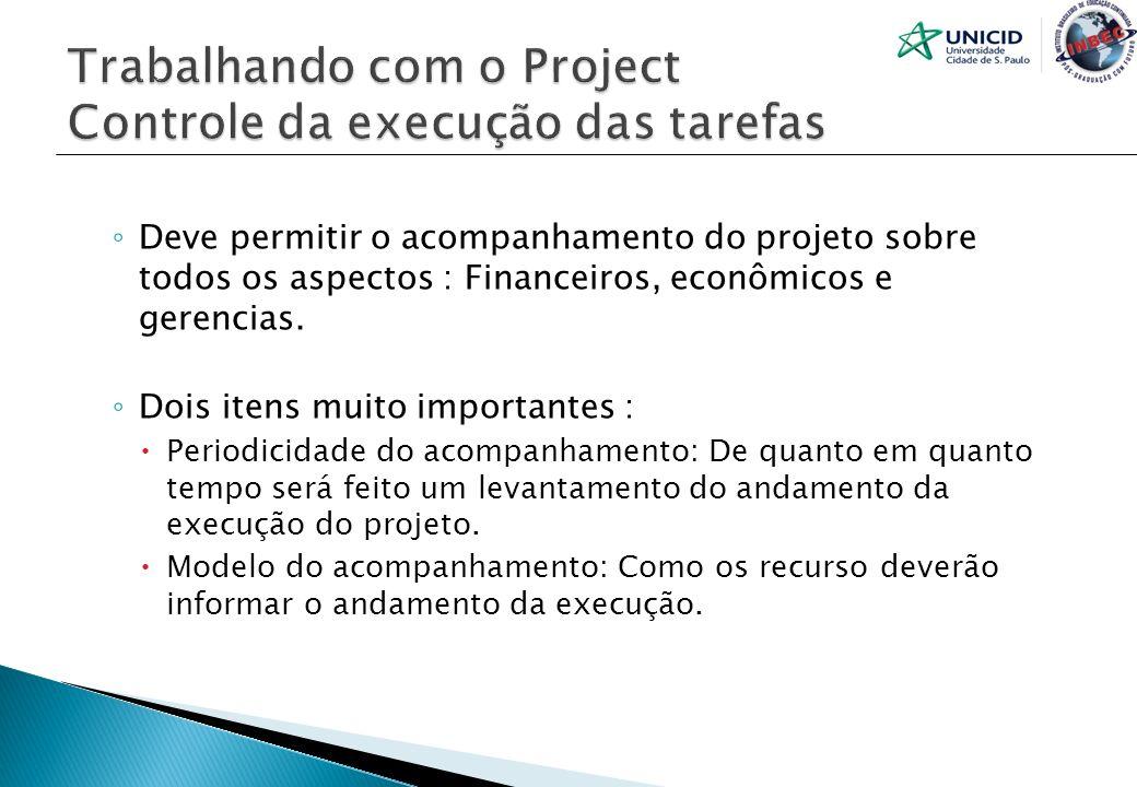 Deve permitir o acompanhamento do projeto sobre todos os aspectos : Financeiros, econômicos e gerencias. Dois itens muito importantes : Periodicidade