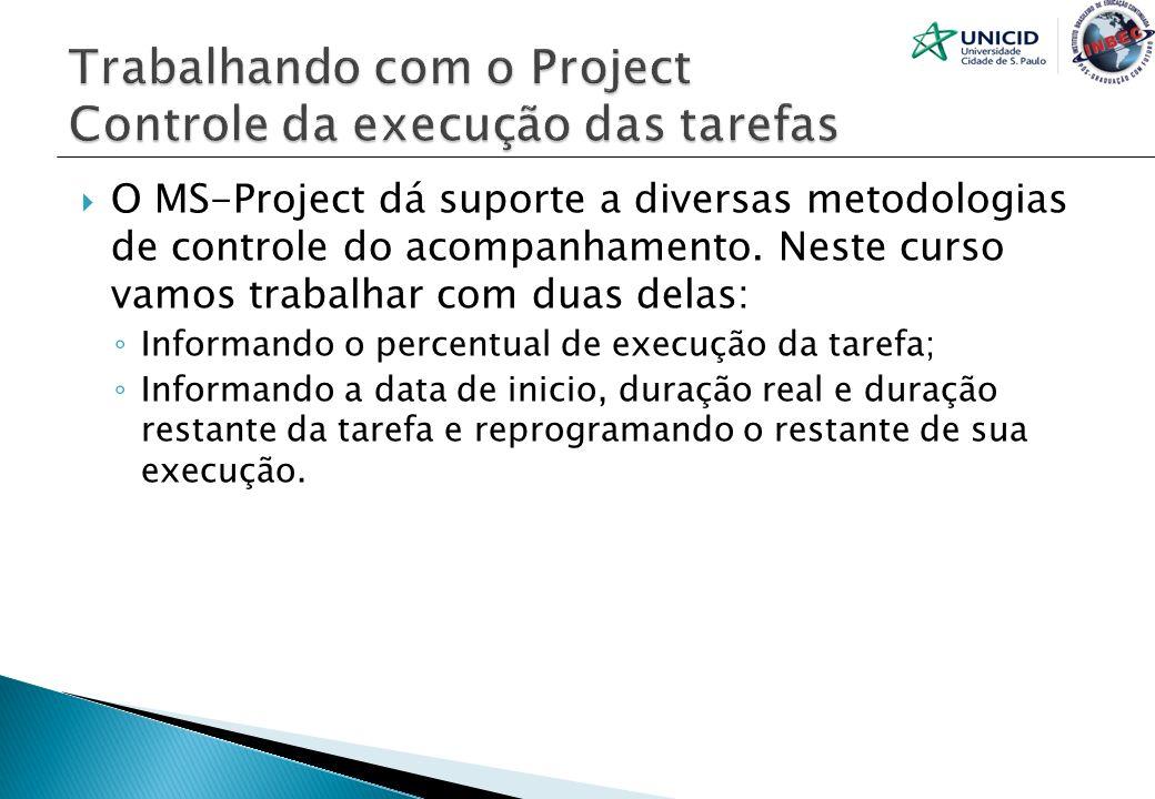 O MS-Project dá suporte a diversas metodologias de controle do acompanhamento. Neste curso vamos trabalhar com duas delas: Informando o percentual de