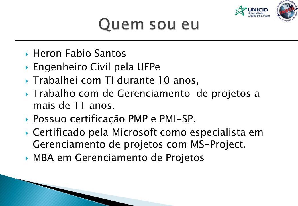 Heron Fabio Santos Engenheiro Civil pela UFPe Trabalhei com TI durante 10 anos, Trabalho com de Gerenciamento de projetos a mais de 11 anos. Possuo ce