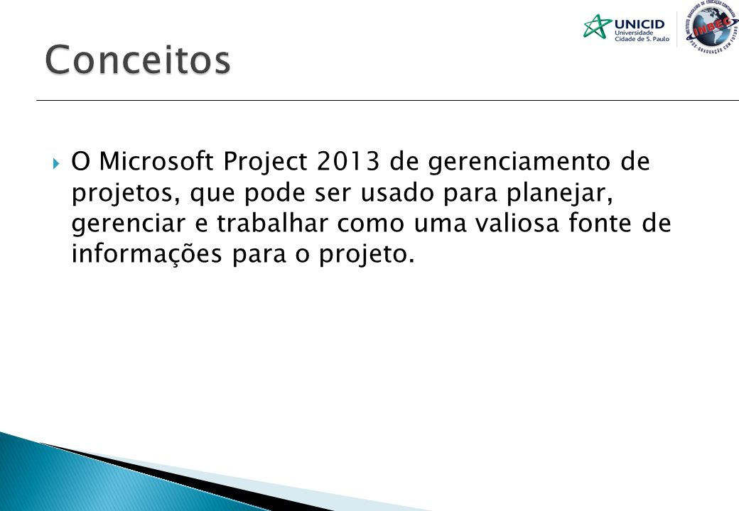 O Microsoft Project 2013 de gerenciamento de projetos, que pode ser usado para planejar, gerenciar e trabalhar como uma valiosa fonte de informações p