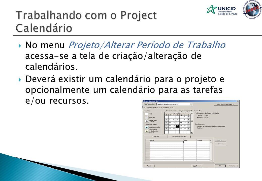 No menu Projeto/Alterar Período de Trabalho acessa-se a tela de criação/alteração de calendários. Deverá existir um calendário para o projeto e opcion