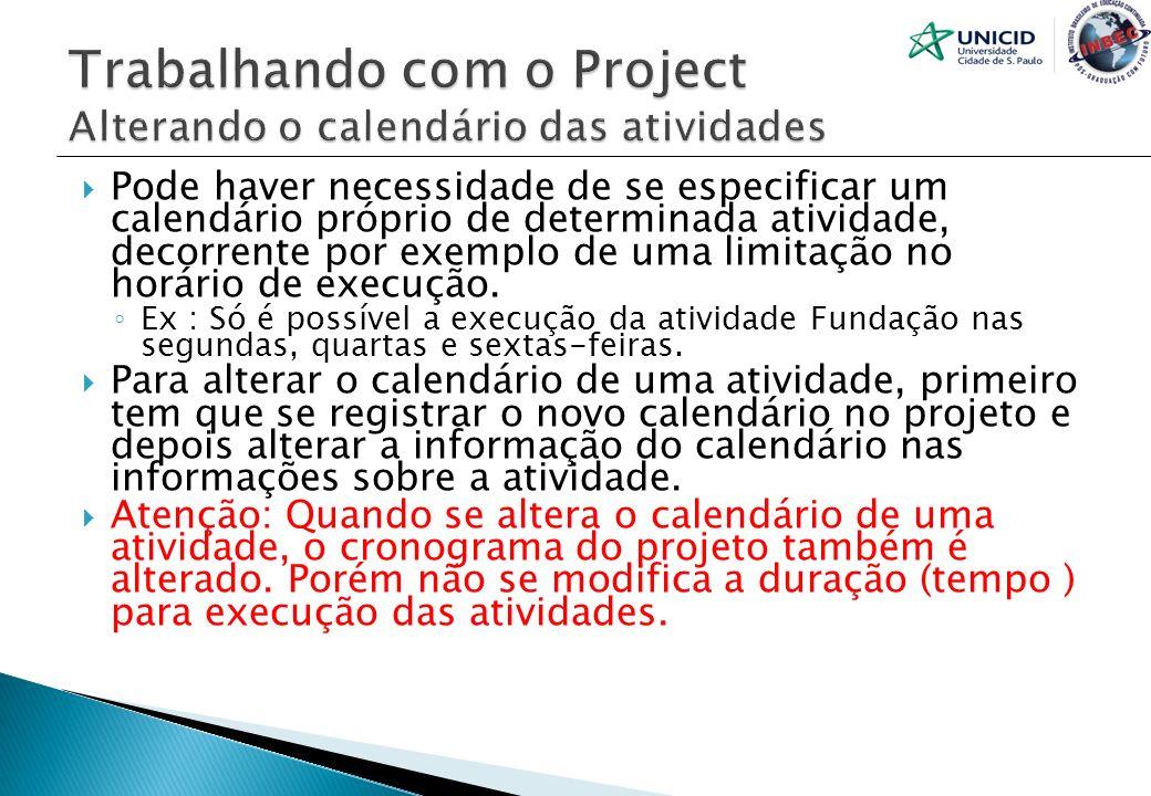 Pode haver necessidade de se especificar um calendário próprio de determinada atividade, decorrente por exemplo de uma limitação no horário de execuçã