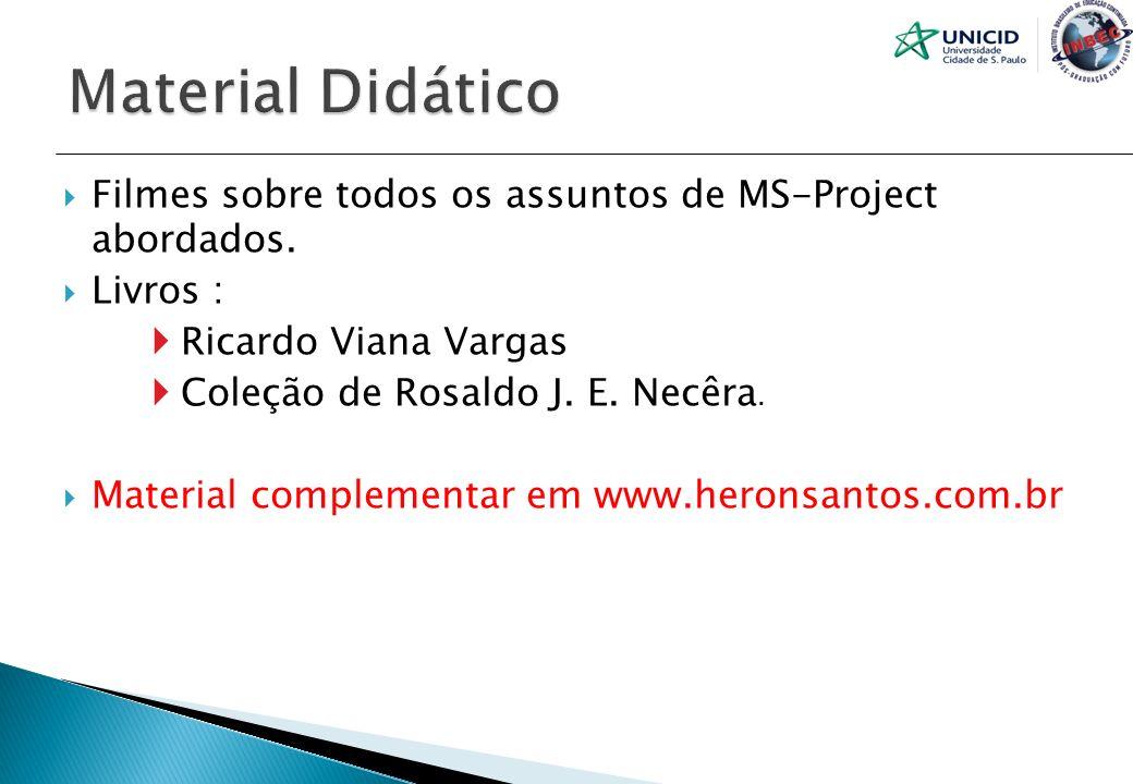 Filmes sobre todos os assuntos de MS-Project abordados. Livros : Ricardo Viana Vargas Coleção de Rosaldo J. E. Necêra. Material complementar em www.he