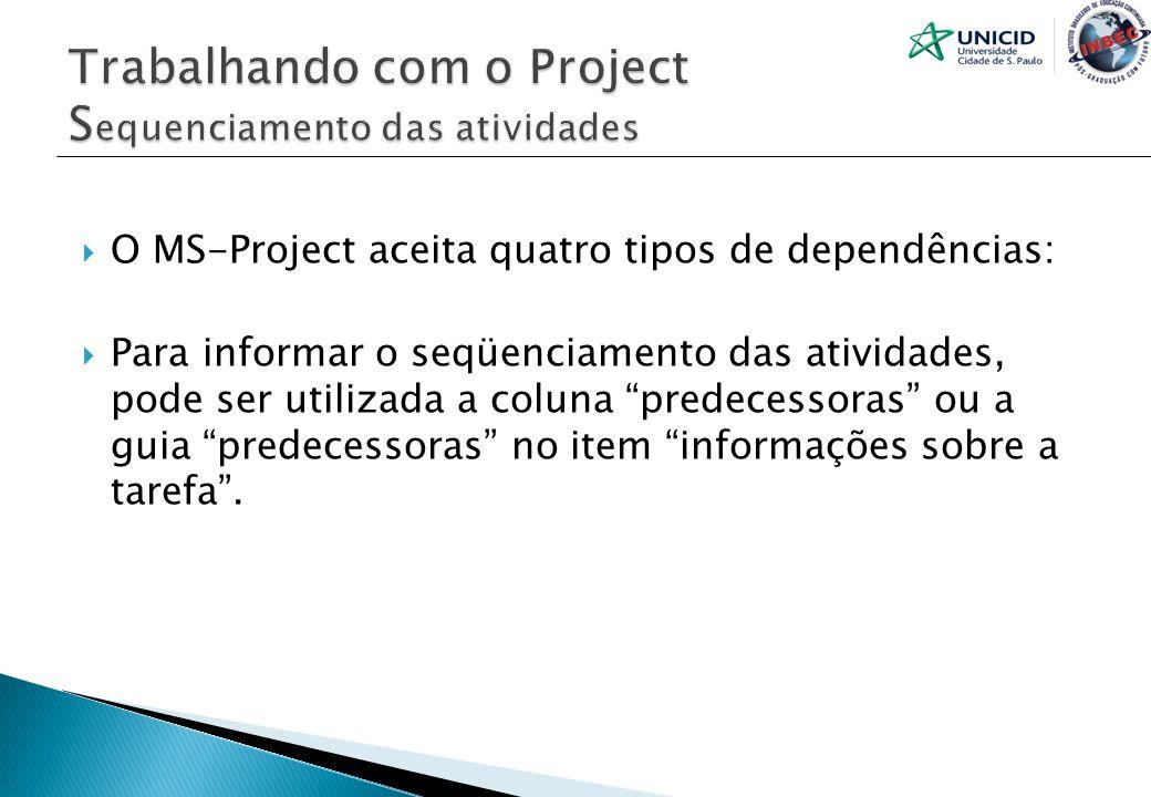 O MS-Project aceita quatro tipos de dependências: Para informar o seqüenciamento das atividades, pode ser utilizada a coluna predecessoras ou a guia p