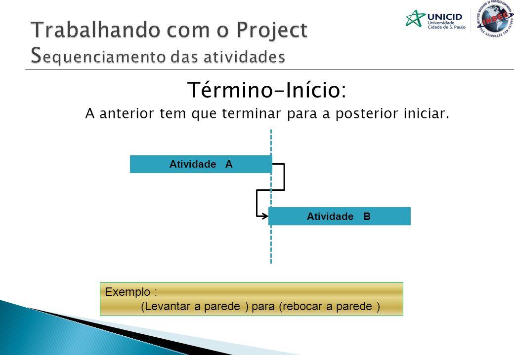 Término-Início: A anterior tem que terminar para a posterior iniciar. Atividade A Atividade B Exemplo : (Levantar a parede ) para (rebocar a parede )