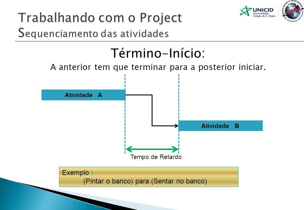 Término-Início: A anterior tem que terminar para a posterior iniciar. Atividade A Atividade B Tempo de Retardo Exemplo : (Pintar o banco) para (Sentar