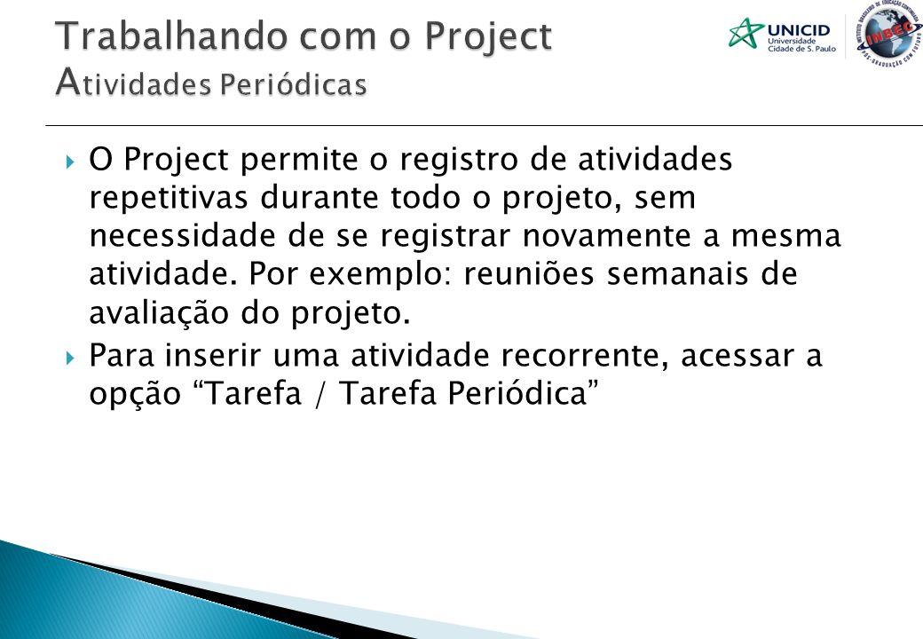 O Project permite o registro de atividades repetitivas durante todo o projeto, sem necessidade de se registrar novamente a mesma atividade. Por exempl