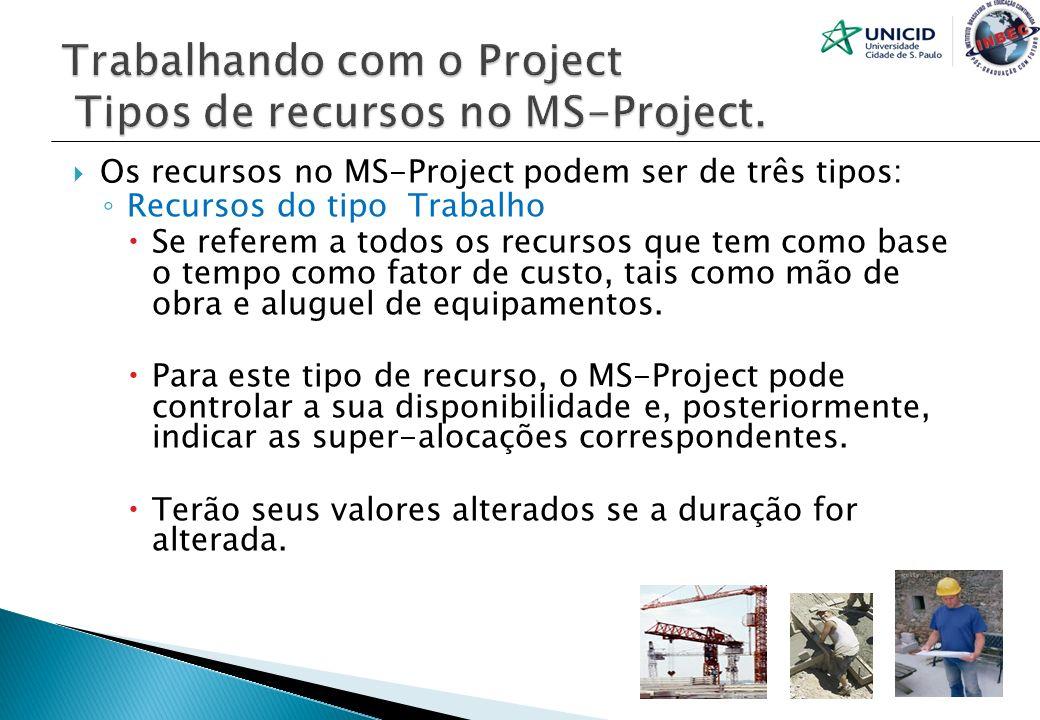 Os recursos no MS-Project podem ser de três tipos: Recursos do tipo Trabalho Se referem a todos os recursos que tem como base o tempo como fator de cu