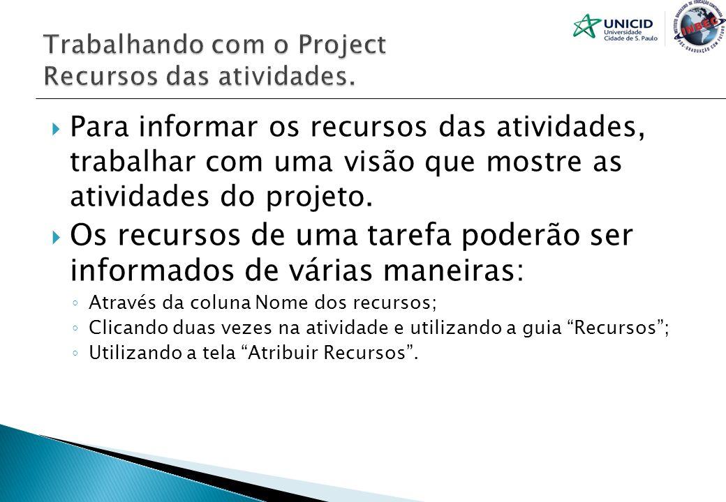 Para informar os recursos das atividades, trabalhar com uma visão que mostre as atividades do projeto. Os recursos de uma tarefa poderão ser informado