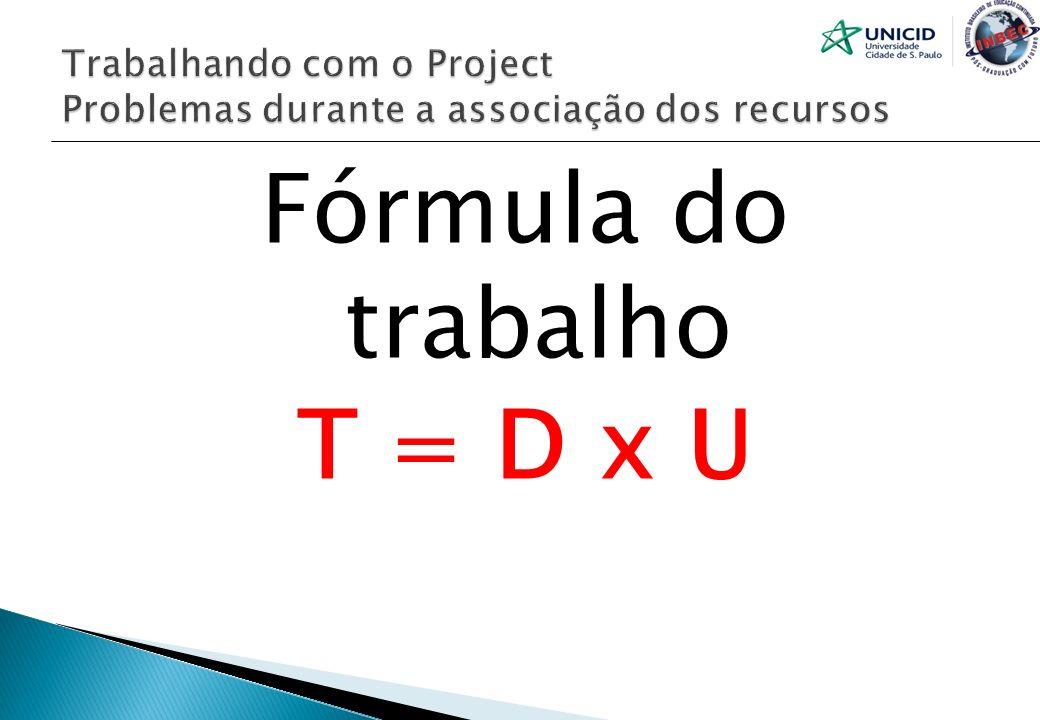 Fórmula do trabalho T = D x U
