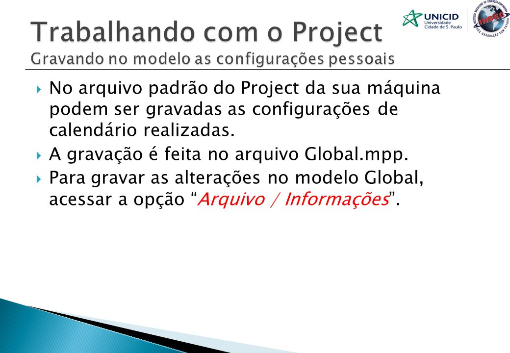 No arquivo padrão do Project da sua máquina podem ser gravadas as configurações de calendário realizadas. A gravação é feita no arquivo Global.mpp. Pa