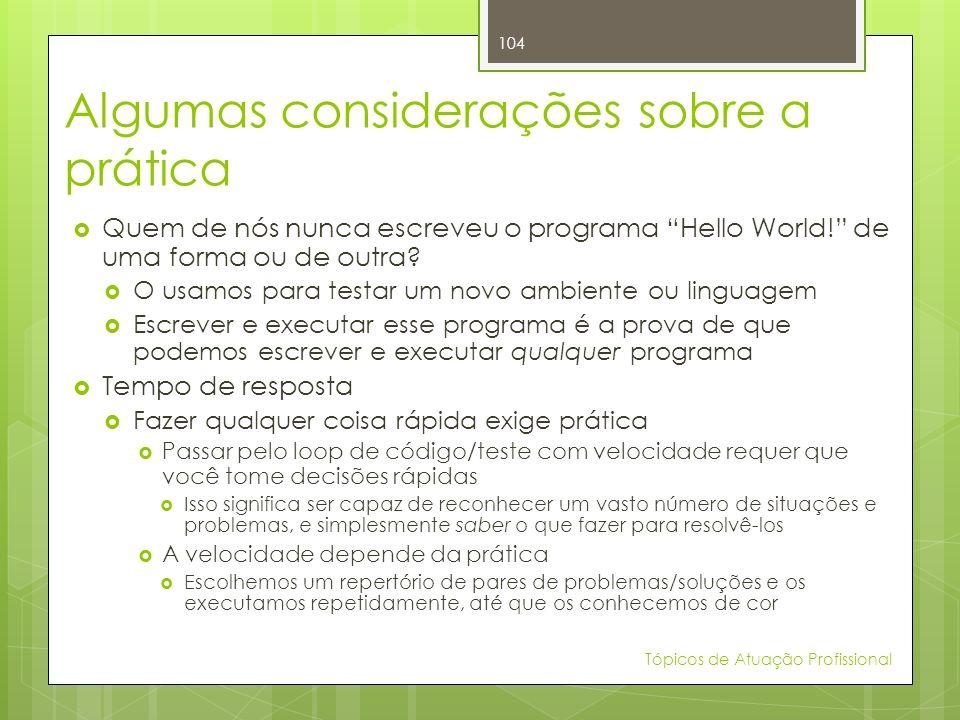 Algumas considerações sobre a prática Quem de nós nunca escreveu o programa Hello World! de uma forma ou de outra? O usamos para testar um novo ambien