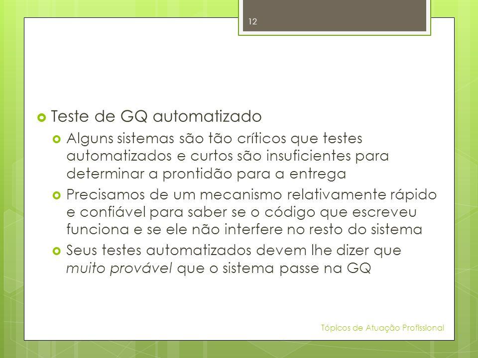 Teste de GQ automatizado Alguns sistemas são tão críticos que testes automatizados e curtos são insuficientes para determinar a prontidão para a entre