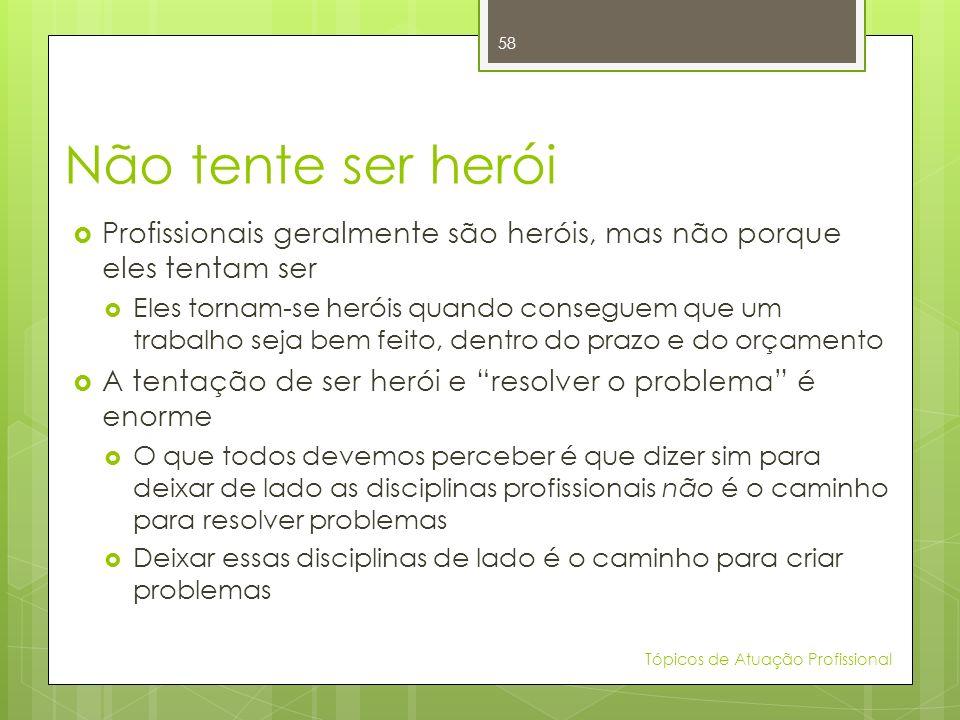 Não tente ser herói Profissionais geralmente são heróis, mas não porque eles tentam ser Eles tornam-se heróis quando conseguem que um trabalho seja be