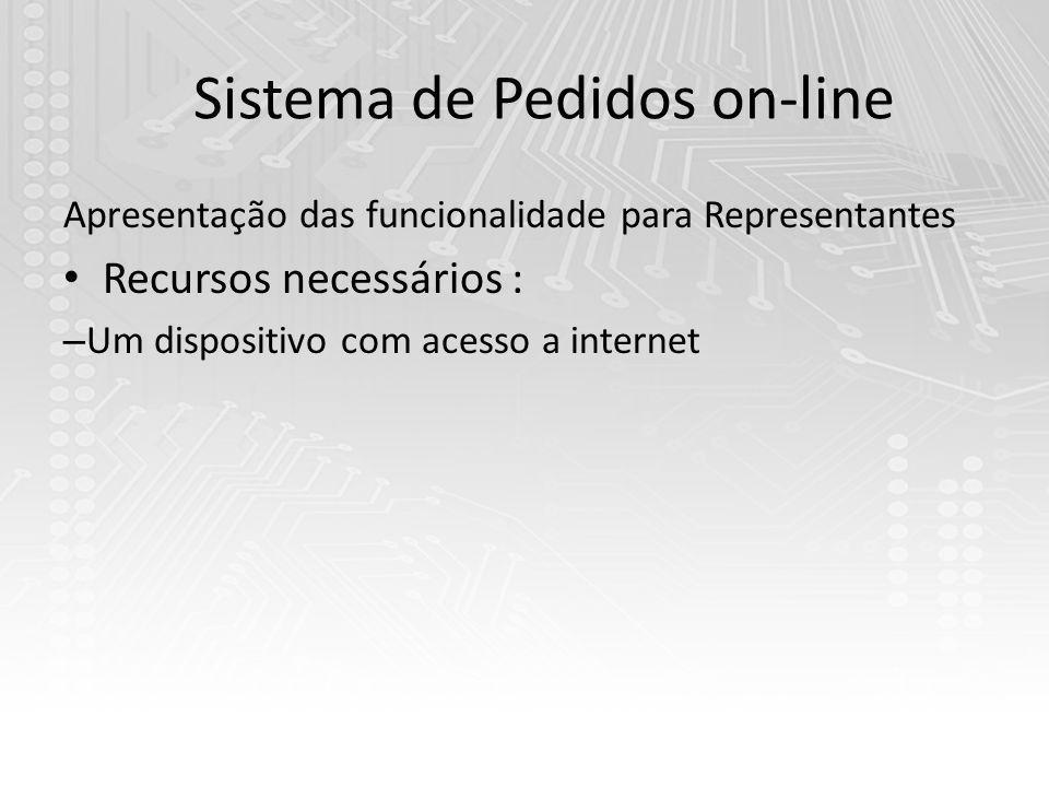 Sistema de Pedidos on-line Apresentação das funcionalidade para Representantes Recursos necessários : – Um dispositivo com acesso a internet
