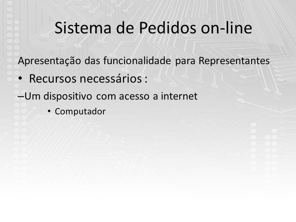 Sistema de Pedidos on-line Apresentação das funcionalidade para Representantes Recursos necessários : – Um dispositivo com acesso a internet Computador