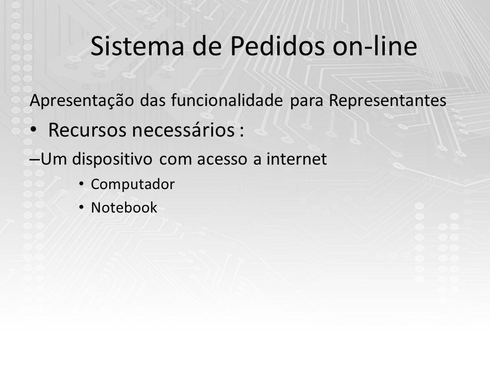 Sistema de Pedidos on-line Apresentação das funcionalidade para Representantes Recursos necessários : – Um dispositivo com acesso a internet Computado