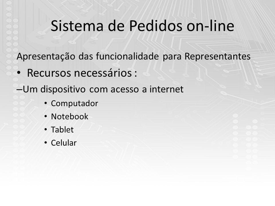 Sistema de Pedidos on-line Apresentação das funcionalidade para Representantes Recursos necessários : – Um dispositivo com acesso a internet Computador Notebook Tablet Celular