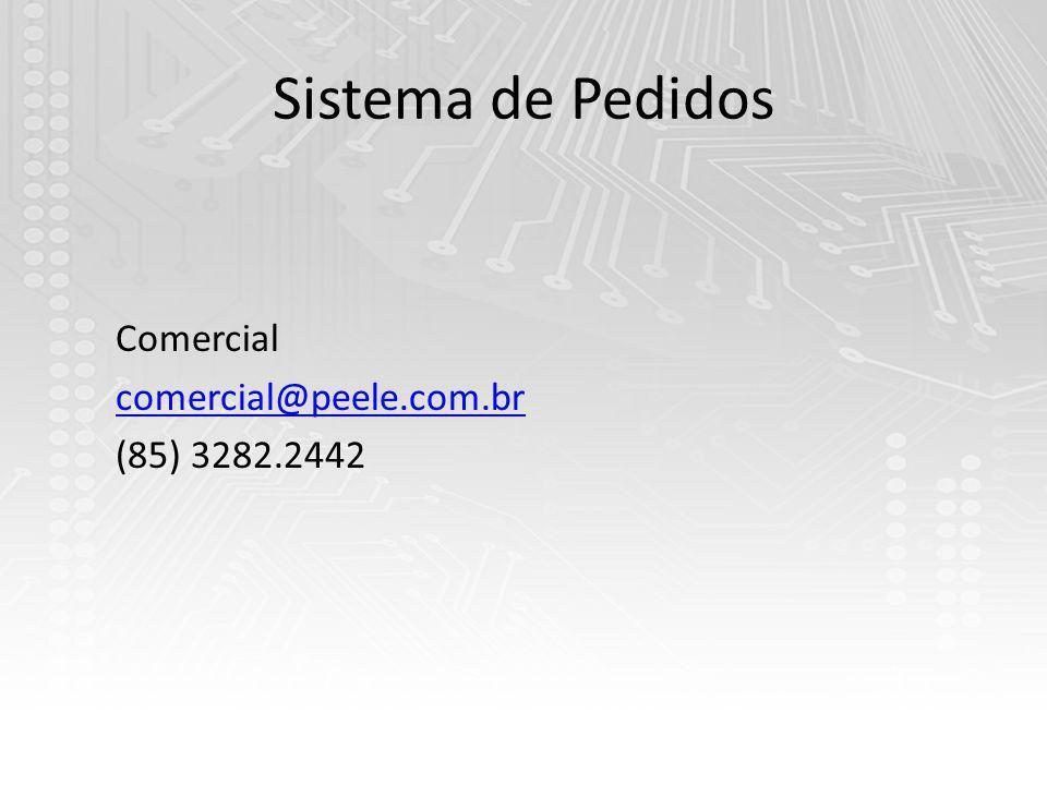 Sistema de Pedidos Comercial comercial@peele.com.br (85) 3282.2442