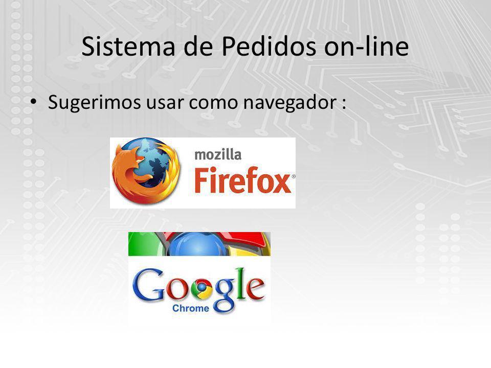 Sistema de Pedidos on-line Sugerimos usar como navegador :