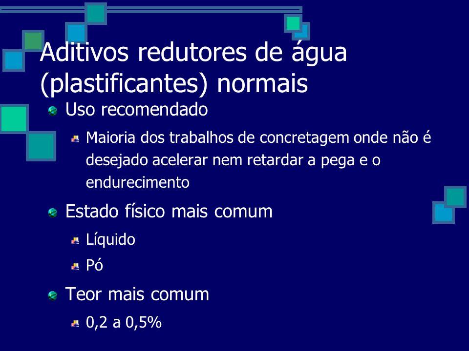 Aditivos redutores de água (plastificantes) normais Uso recomendado Maioria dos trabalhos de concretagem onde não é desejado acelerar nem retardar a pega e o endurecimento Estado físico mais comum Líquido Pó Teor mais comum 0,2 a 0,5%