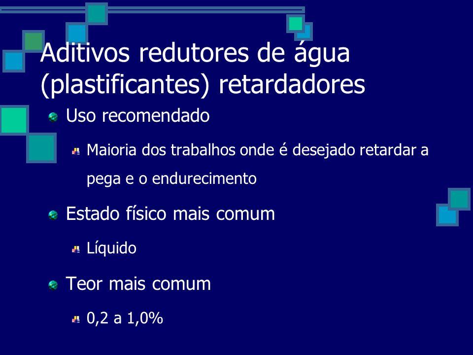 Aditivos redutores de água (plastificantes) retardadores Uso recomendado Maioria dos trabalhos onde é desejado retardar a pega e o endurecimento Estado físico mais comum Líquido Teor mais comum 0,2 a 1,0%