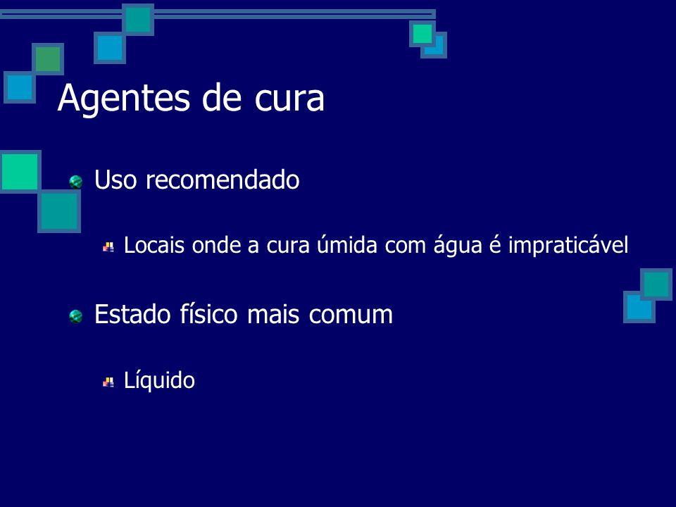 Agentes de cura Uso recomendado Locais onde a cura úmida com água é impraticável Estado físico mais comum Líquido