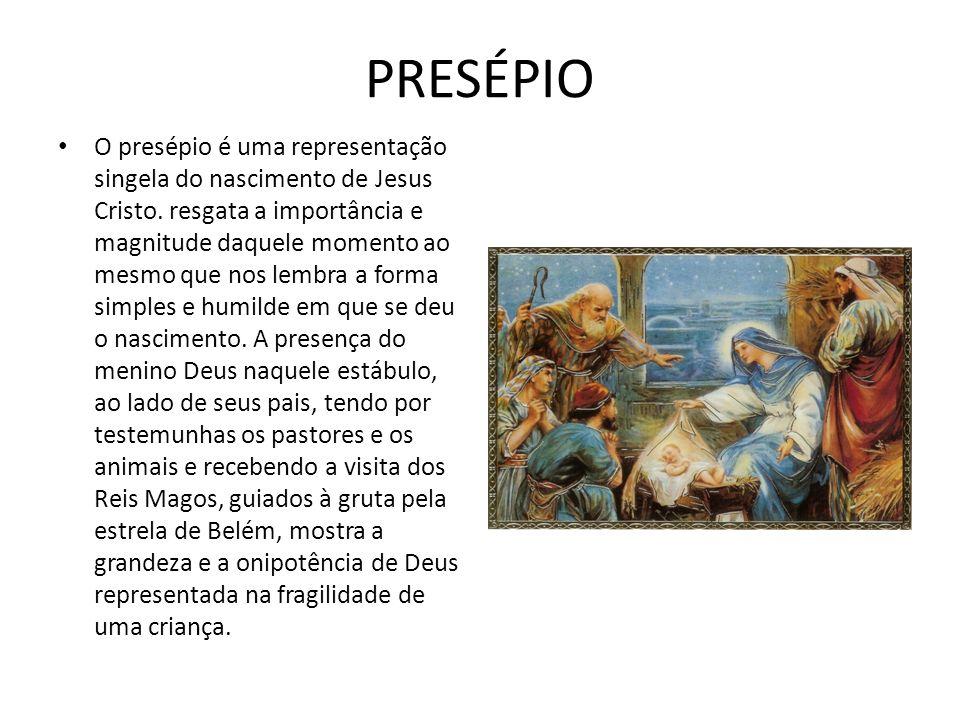 PRESÉPIO O presépio é uma representação singela do nascimento de Jesus Cristo.