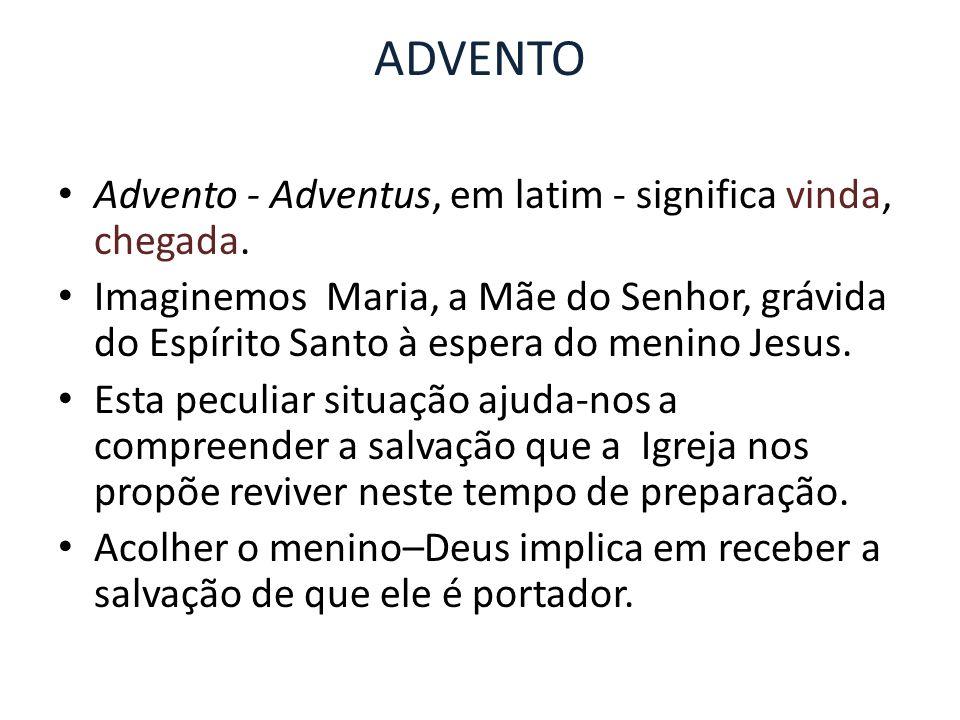 ADVENTO Advento - Adventus, em latim - significa vinda, chegada.