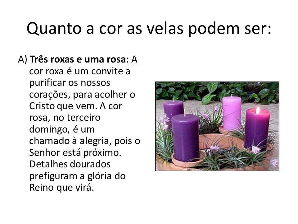 Quanto a cor as velas podem ser: A) Três roxas e uma rosa: A cor roxa é um convite a purificar os nossos corações, para acolher o Cristo que vem.