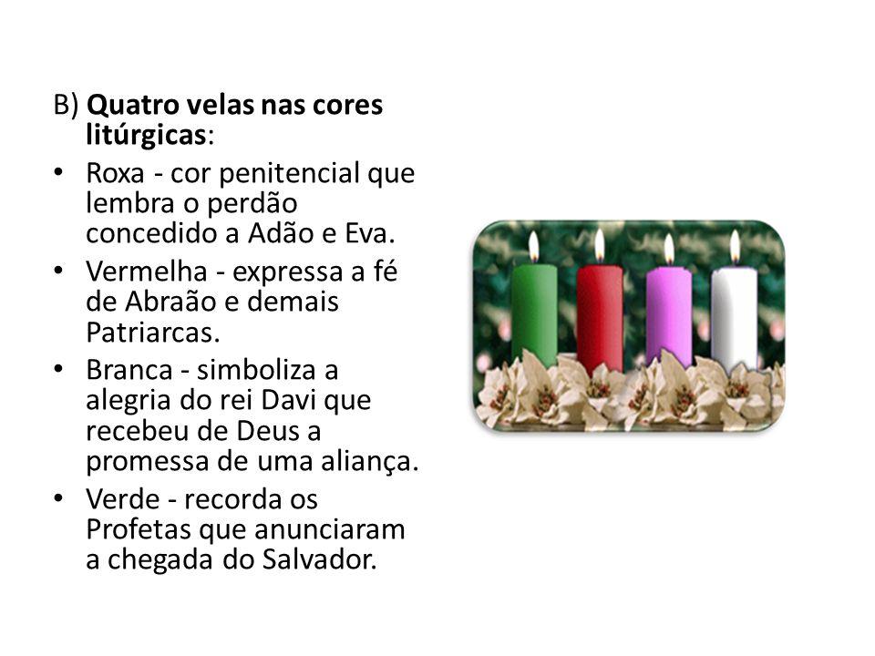 B) Quatro velas nas cores litúrgicas: Roxa - cor penitencial que lembra o perdão concedido a Adão e Eva.
