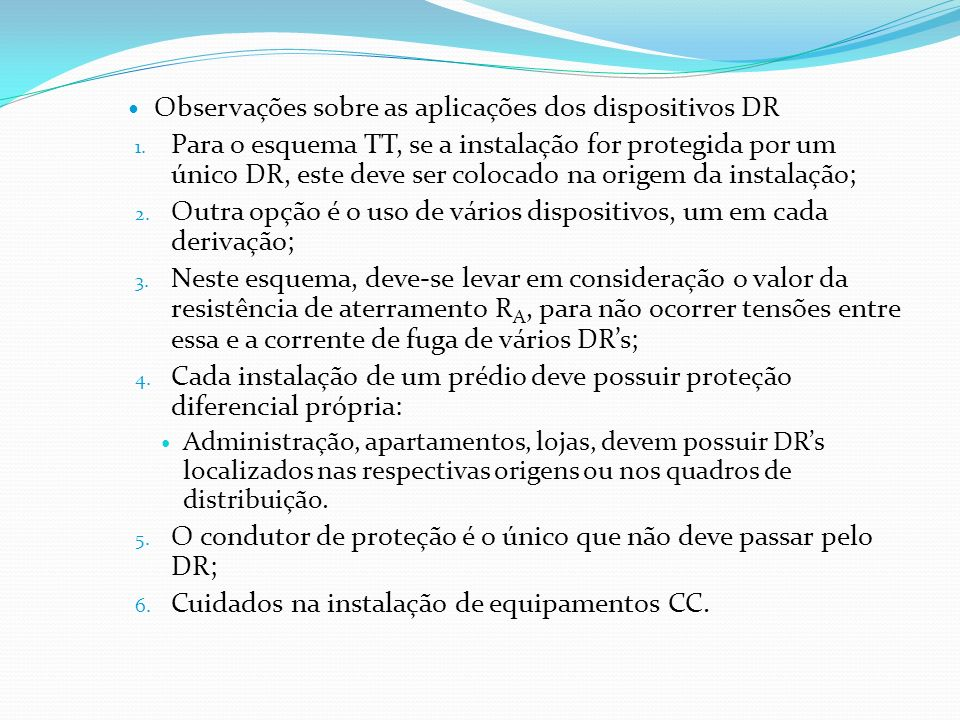 Observações sobre as aplicações dos dispositivos DR 1. Para o esquema TT, se a instalação for protegida por um único DR, este deve ser colocado na ori