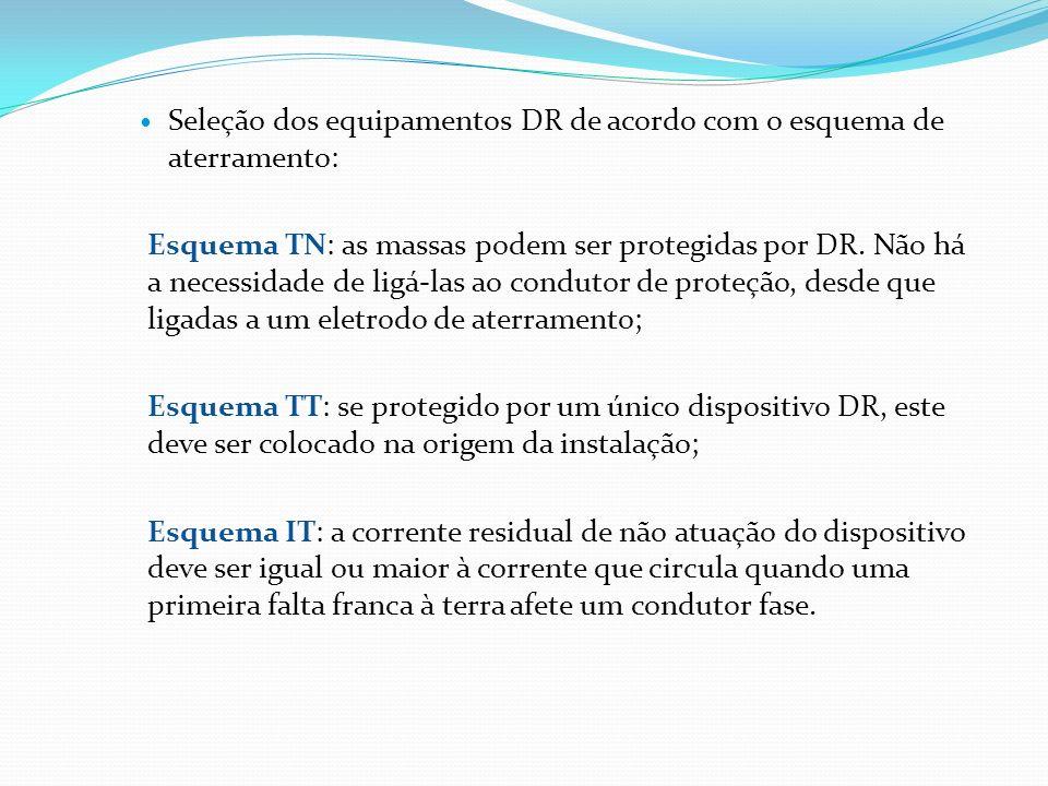 Seleção dos equipamentos DR de acordo com o esquema de aterramento: Esquema TN: as massas podem ser protegidas por DR. Não há a necessidade de ligá-la
