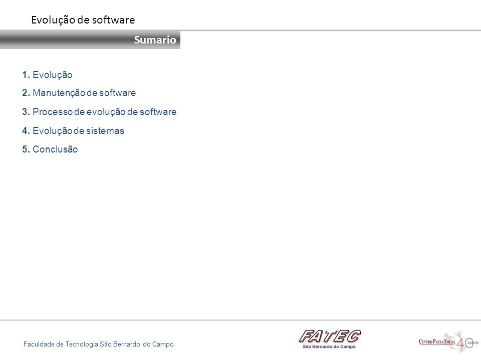 1. Evolução Sumario Faculdade de Tecnologia São Bernardo do Campo Evolução de software 2. Manutenção de software 3. Processo de evolução de software 4
