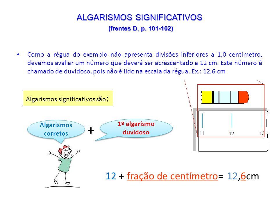Como a régua do exemplo não apresenta divisões inferiores a 1,0 centímetro, devemos avaliar um número que deverá ser acrescentado a 12 cm. Este número