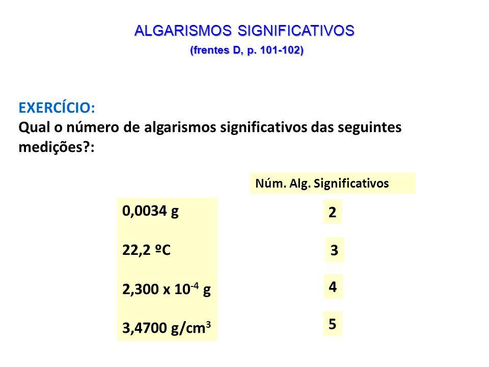 EXERCÍCIO: Qual o número de algarismos significativos das seguintes medições?: 0,0034 g 22,2 ºC 2,300 x 10 -4 g 3,4700 g/cm 3 2 Núm. Alg. Significativ