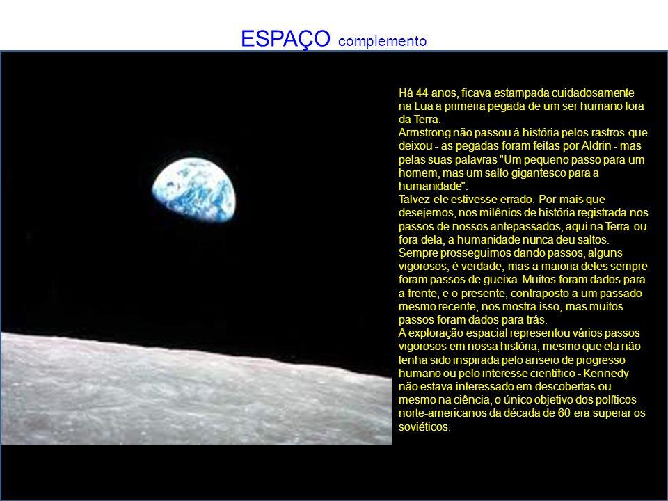 ESPAÇO complemento Há 44 anos, ficava estampada cuidadosamente na Lua a primeira pegada de um ser humano fora da Terra. Armstrong não passou à históri