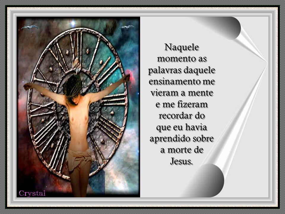 Eu não era cristão, mas quando criança aprendi que Jesus tinha morrido na cruz para nos salvar pelo seu precioso sangue. Eu não era cristão, mas quand