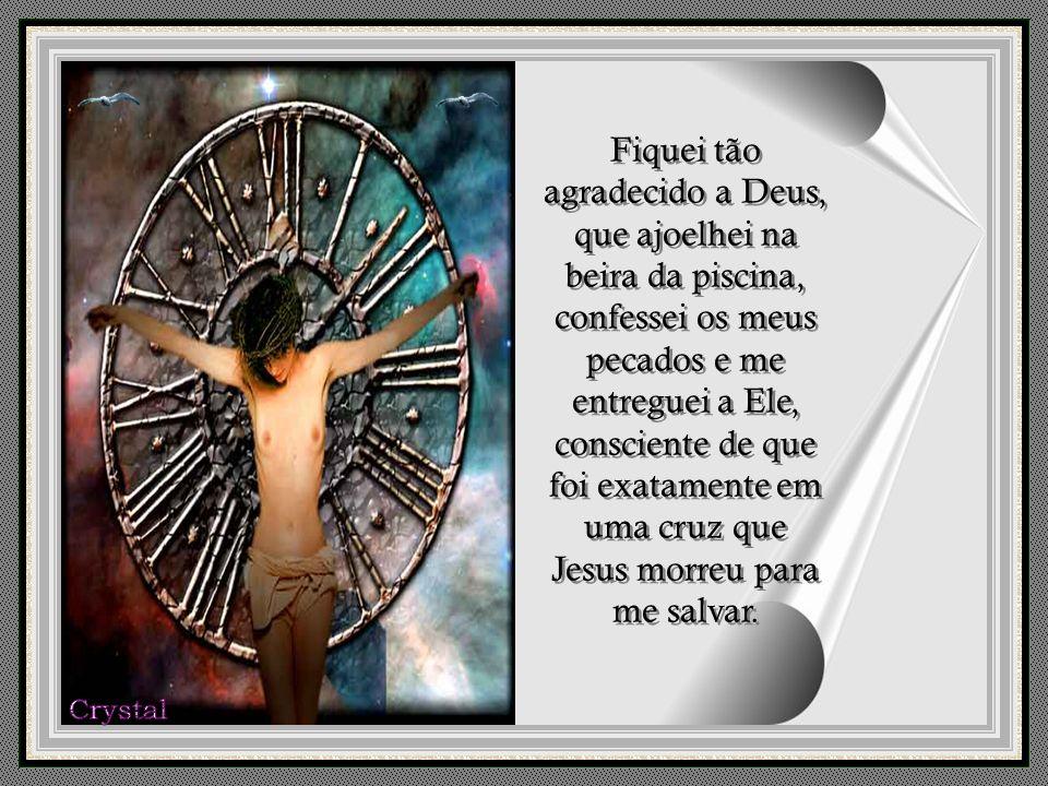 Naquela noite a imagem da cruz na parede salvou a minha vida. Naquela noite a imagem da cruz na parede salvou a minha vida.